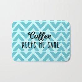 Coffee Keeps ME Sane Bath Mat
