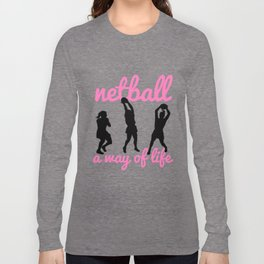Netball A Way of Life Long Sleeve T-shirt