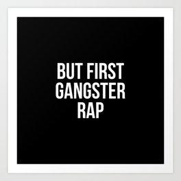 But first gangster rap Art Print