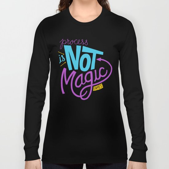 Process is Not Magic  Long Sleeve T-shirt