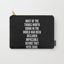 Most of the things worth doing in the world had been declared impossible before they were done Carry-All Pouch