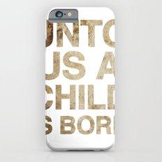 UNTO US A CHILD IS BORN (Isaiah 9:6) iPhone 6s Slim Case