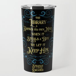 The library knows its own mind...Strange the Dreamer Travel Mug