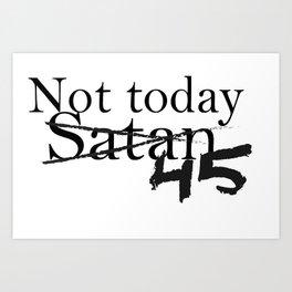 Not Today 45 Art Print