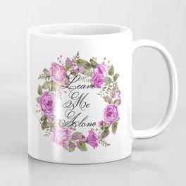 Leave Me Alone Mug Coffee Mug