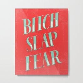 Bitch Slap Fear Metal Print