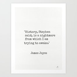 """James Joyce """"History, Stephen said, is a nightmare from which I am trying to awake."""" Art Print"""