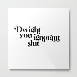 dwight you ignorant slut Metal Print