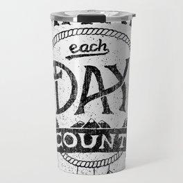 Make Each Day Count Travel Mug