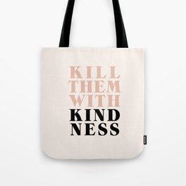 KILL THEM WITH KINDNESS Tote Bag
