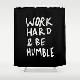 Work Hard and Be Humble II Shower Curtain