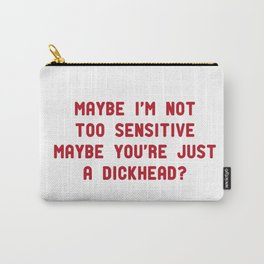 maybe i'm not too sensitive Carry-All Pouch