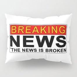 Breaking News...the news is broken Pillow Sham