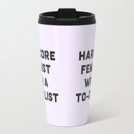 hardcore feminist with a to-do list Travel Mug