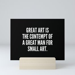 Great art is the contempt of a great man for small art Mini Art Print