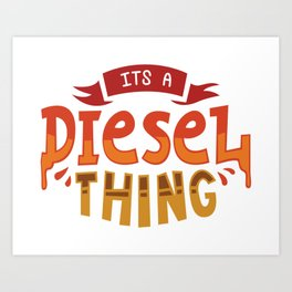 It's A Diesel Thing - Funny Automotive Trucker Illustration Art Print