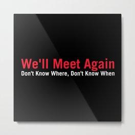 We'll Meet Again Metal Print