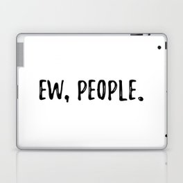Ew, People. Laptop & iPad Skin