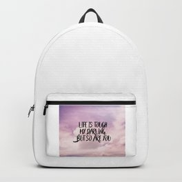 Life is tough my darling but so are you Backpack