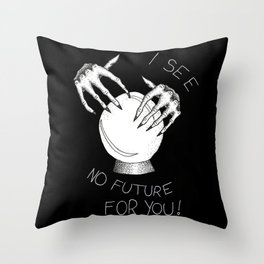 I See No Future For You Throw Pillow