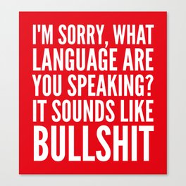 I'm Sorry, What Language Are You Speaking? It Sounds Like Bullshit (Red) Canvas Print