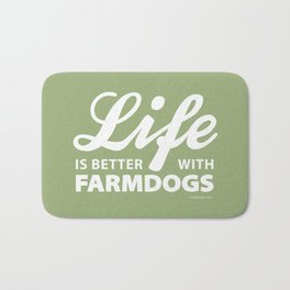 Life is better with farmdogs Bath Mat