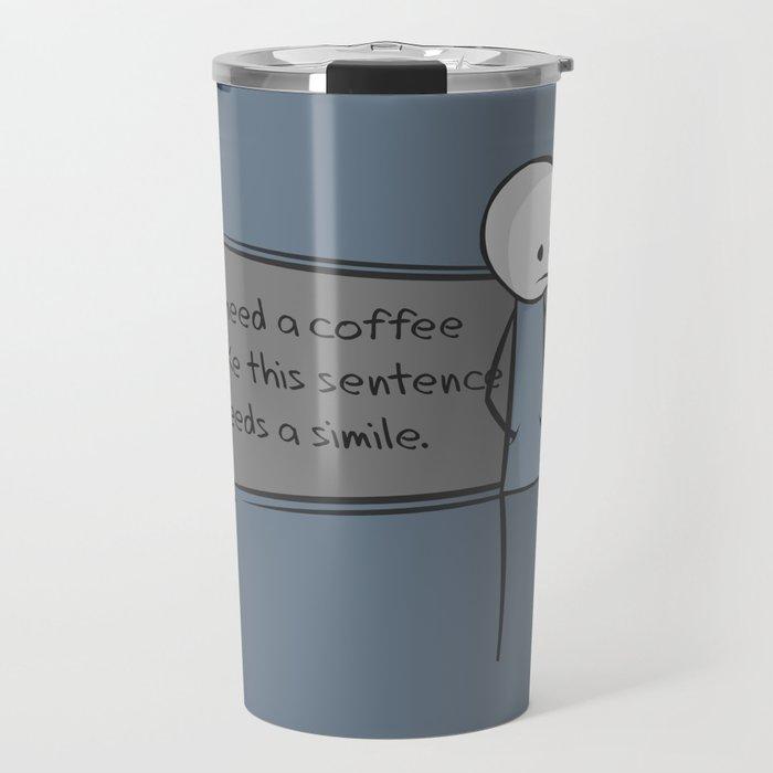 Needs a Simile Travel Mug