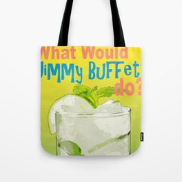 What would Jimmy Buffett do? Tote Bag