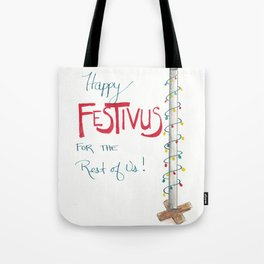 Happy Festivus for the Rest of Us! Tote Bag