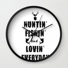 Huntin' Fishin' and Lovin' Everyday Hunter Fisherman Wall Clock