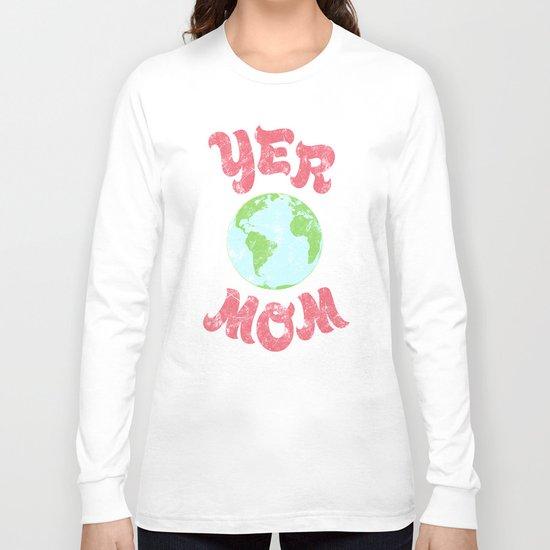 Yer Mom. Long Sleeve T-shirt