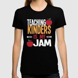 Teaching Kinders Is My Jam Kindergarten Teacher T-Shirt T-shirt