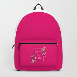 Polite As Fuck, Pretty Funny Quote Backpack