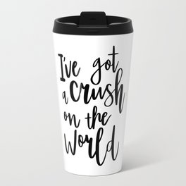I've Got a Crush on the World Travel Mug