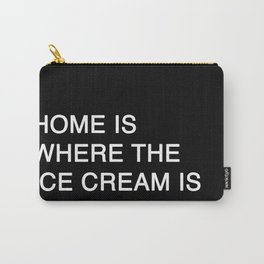 HOME IS WHERE THE ICE CREAM IS Carry-All Pouch