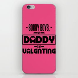 sorry boys my dad is my valentine new hot 2018 valentines day love iPhone Skin