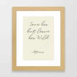 Love her, but leave her wild, handwritten Atticus poem illustration, girls book typography, women Framed Art Print