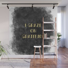 I Graze on Gratitude Motivation (gold on black) Wall Mural