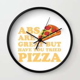Abs Are Great But Have You Tried Pizza - Foodie joke Wall Clock