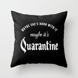 Maybe It's Quarantine Throw Pillow