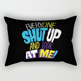 EVERYONE SHUT UP AND LOOK AT ME Rectangular Pillow