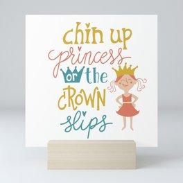 Chin up princess or the crown slips Mini Art Print