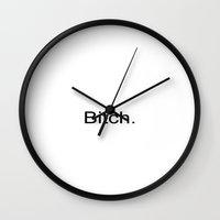 bitch Wall Clocks featuring Bitch by milesmoma