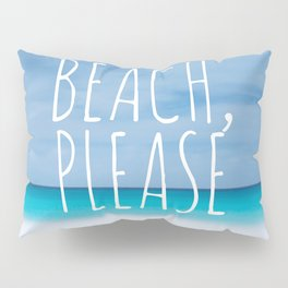 Beach please funny ocean coast photo hipster travel wanderlust quotation saying photograph Pillow Sham