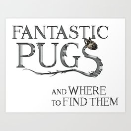 Fantastic Pugs and where to find them Art Print