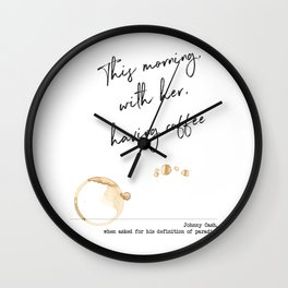 This Morning with Her, Having Coffee. Paradise Definition. Johnny Cash Wall Clock