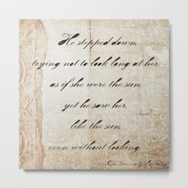 Anna Karenina Quote  As if she were the sun by Leo Tolstoy Metal Print