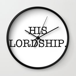 HIS LORDSHIP Wall Clock