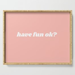 have fun ok? Serving Tray