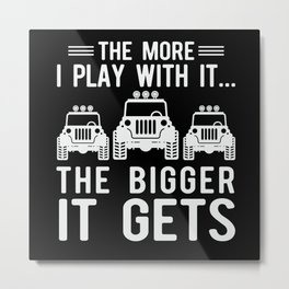 The More I Play With It The Bigger It Gets Metal Print